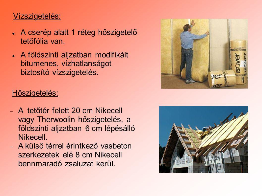 Vízszigetelés:  A cserép alatt 1 réteg hőszigetelő tetőfólia van.  A földszinti aljzatban modifikált bitumenes, vízhatlanságot biztosító vízszigetel