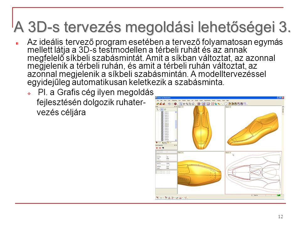 12 A 3D-s tervezés megoldási lehetőségei 3. Az ideális tervező program esetében a tervező folyamatosan egymás mellett látja a 3D-s testmodellen a térb