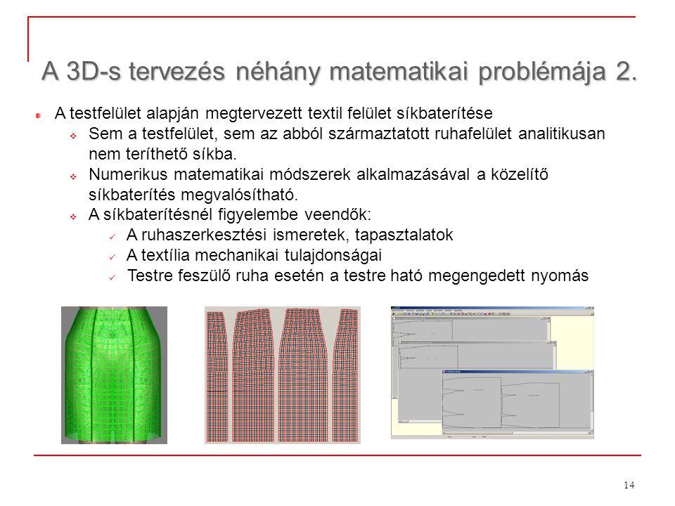 14 A 3D-s tervezés néhány matematikai problémája 2. A testfelület alapján megtervezett textil felület síkbaterítése  Sem a testfelület, sem az abból