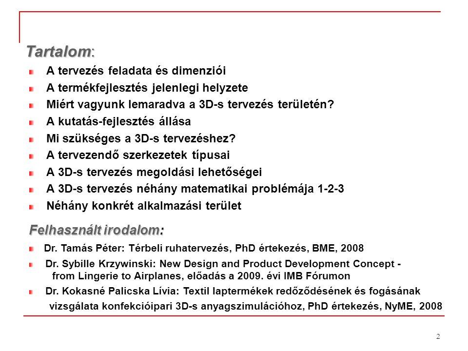 2 Tartalom: A tervezés feladata és dimenziói A termékfejlesztés jelenlegi helyzete Miért vagyunk lemaradva a 3D-s tervezés területén? A kutatás-fejles