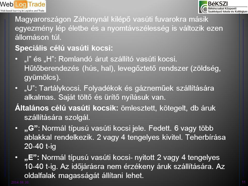 Magyarországon Záhonynál kilépő vasúti fuvarokra másik egyezmény lép életbe és a nyomtávszélesség is változik ezen állomáson túl. Speciális célú vasút