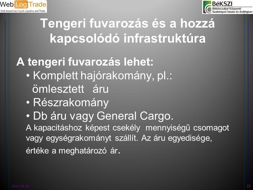 Tengeri fuvarozás és a hozzá kapcsolódó infrastruktúra A tengeri fuvarozás lehet: • Komplett hajórakomány, pl.: ömlesztett áru • Részrakomány • Db áru