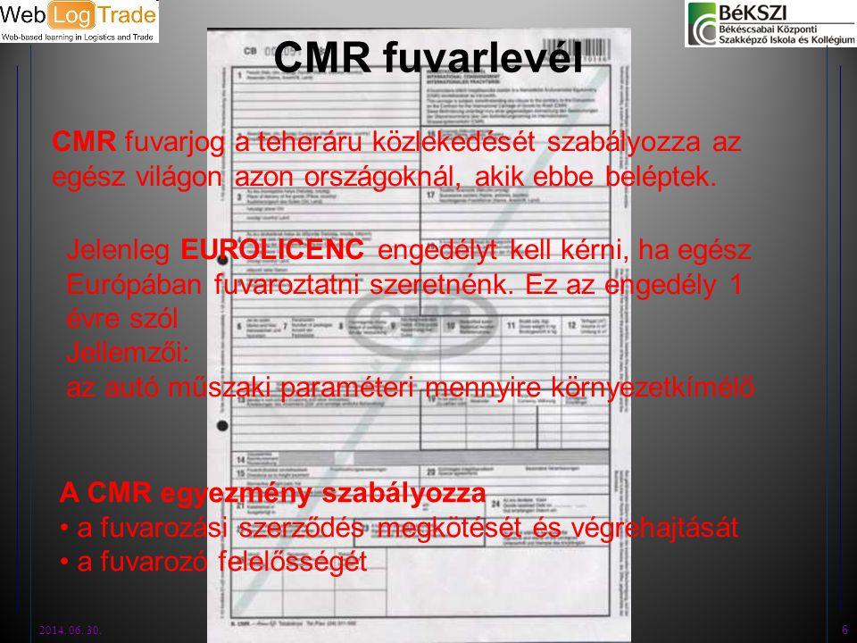 CMR fuvarlevél CMR fuvarjog a teheráru közlekedését szabályozza az egész világon azon országoknál, akik ebbe beléptek. 2014. 06. 30. 6 Jelenleg EUROLI