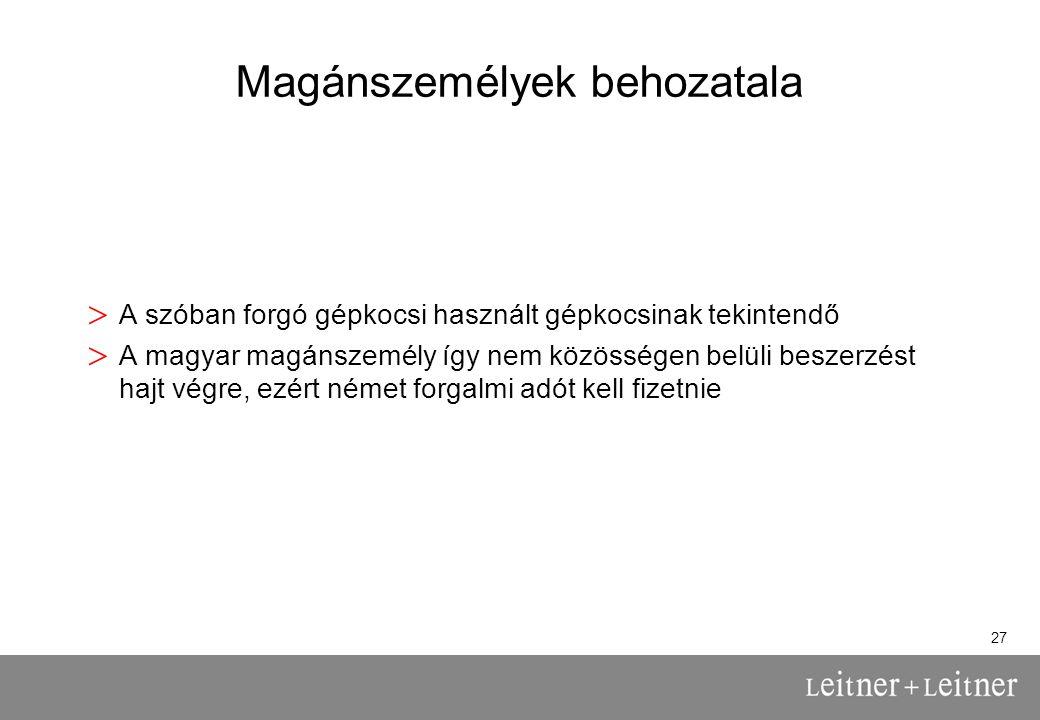 27 Magánszemélyek behozatala > A szóban forgó gépkocsi használt gépkocsinak tekintendő > A magyar magánszemély így nem közösségen belüli beszerzést hajt végre, ezért német forgalmi adót kell fizetnie