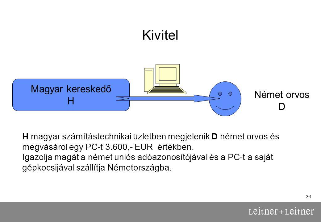 36 Kivitel Magyar kereskedő H Német orvos D H magyar számítástechnikai üzletben megjelenik D német orvos és megvásárol egy PC-t 3.600,- EUR értékben.