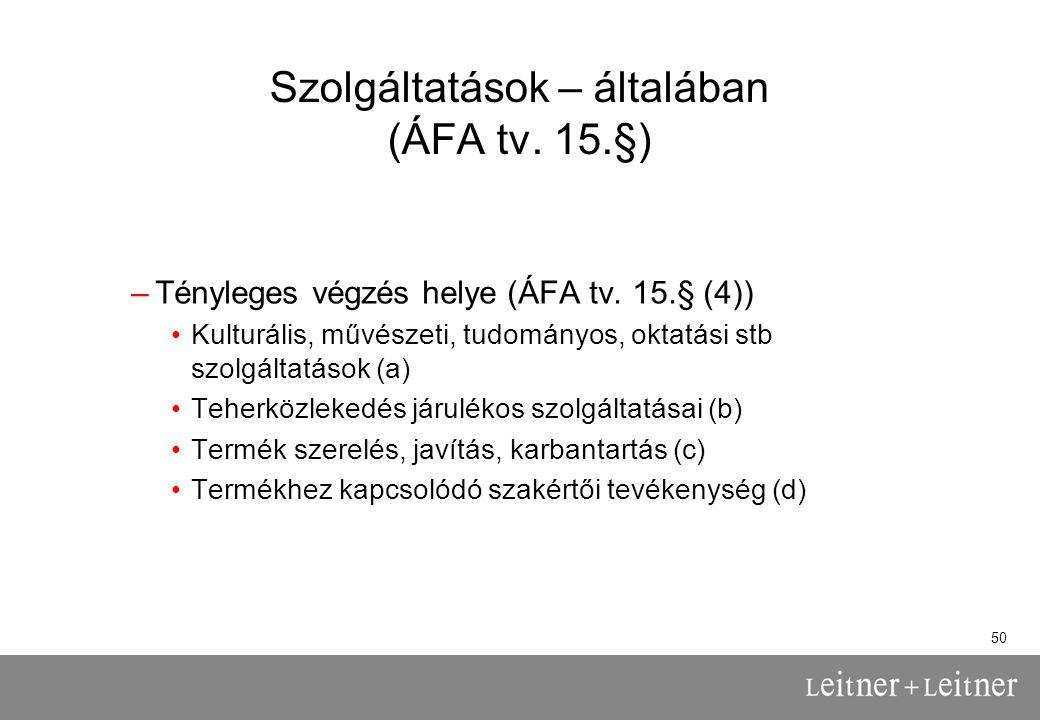 50 Szolgáltatások – általában (ÁFA tv.15.§) –Tényleges végzés helye (ÁFA tv.