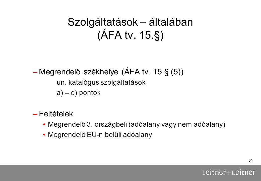 51 Szolgáltatások – általában (ÁFA tv.15.§) –Megrendelő székhelye (ÁFA tv.