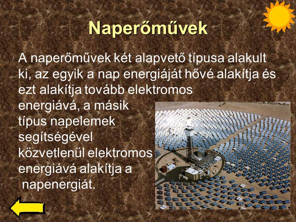 Naperőművek A naperőművek két alapvető típusa alakult ki, az egyik a nap energiáját hővé alakítja és ezt alakítja tovább elektromos energiává, a másik