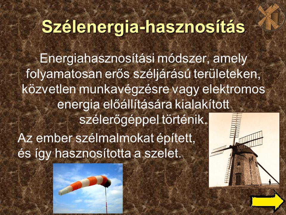 Szélenergia-hasznosítás Energiahasznosítási módszer, amely folyamatosan erős széljárású területeken, közvetlen munkavégzésre vagy elektromos energia e