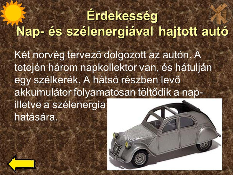 Érdekesség Nap- és szélenergiával hajtott autó Két norvég tervező dolgozott az autón. A tetején három napkollektor van, és hátulján egy szélkerék. A h