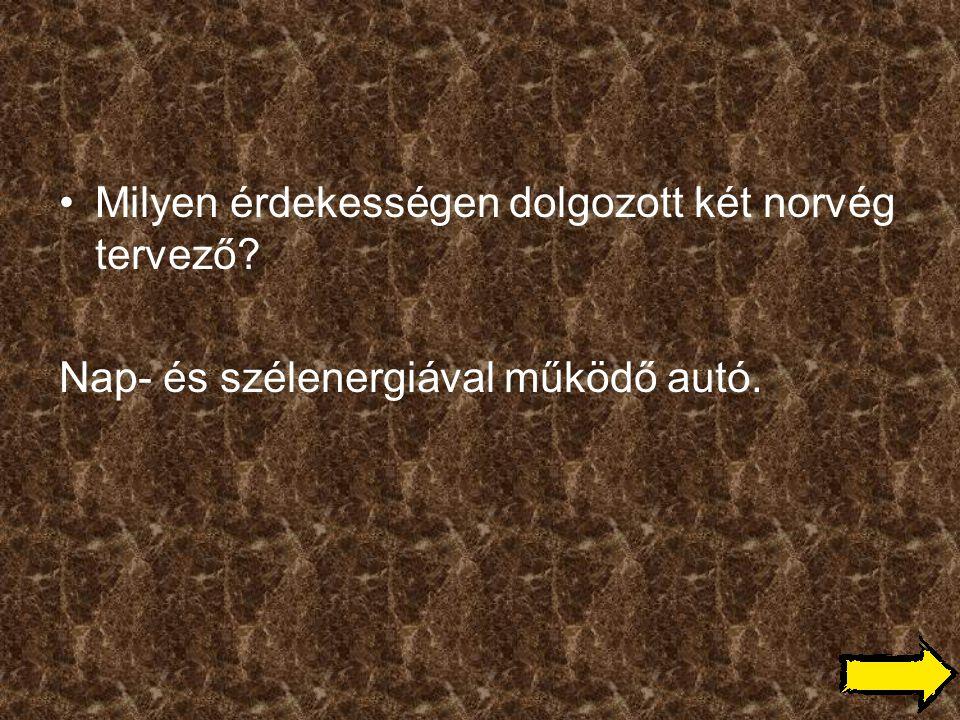 •Milyen érdekességen dolgozott két norvég tervező? Nap- és szélenergiával működő autó.