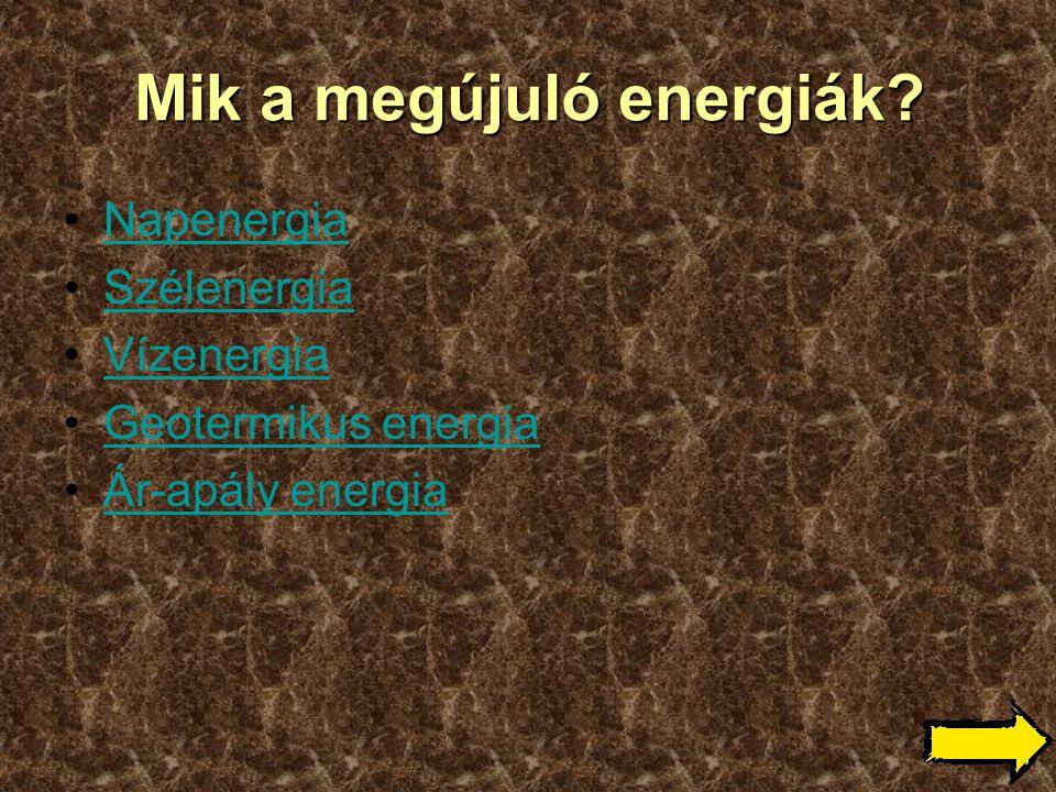 Mik a megújuló energiák? •NapenergiaNapenergia •SzélenergiaSzélenergia •VízenergiaVízenergia •Geotermikus energiaGeotermikus energia •Ár-apály energia