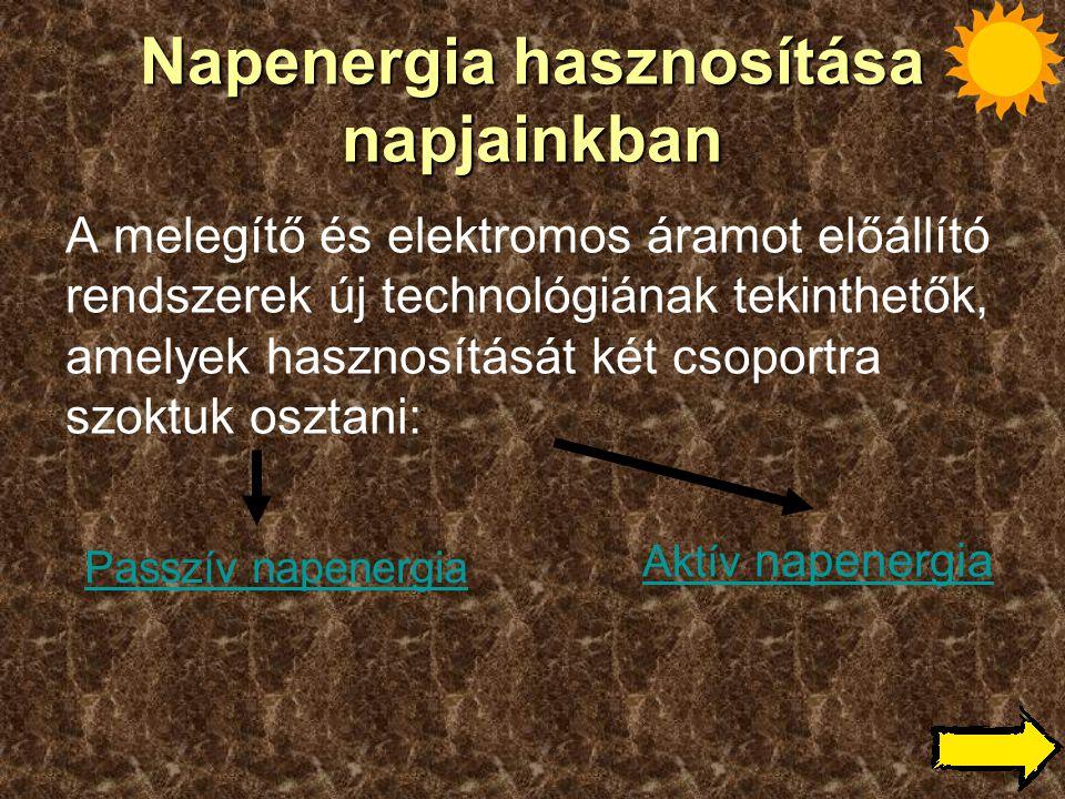 Napenergia hasznosítása napjainkban A melegítő és elektromos áramot előállító rendszerek új technológiának tekinthetők, amelyek hasznosítását két csop