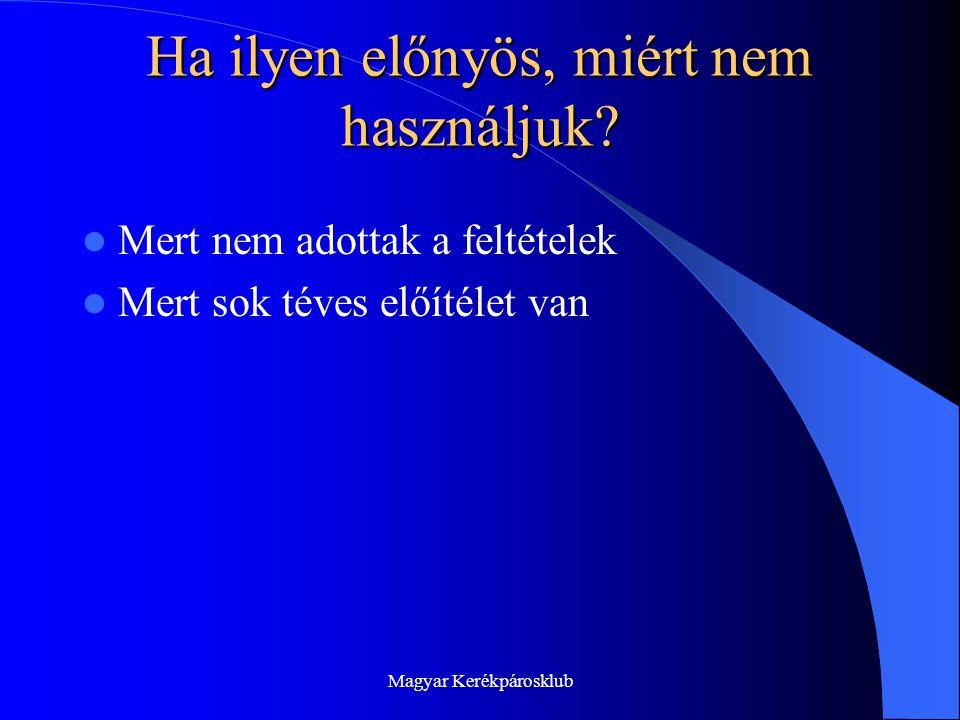 Magyar Kerékpárosklub Ha ilyen előnyös, miért nem használjuk.