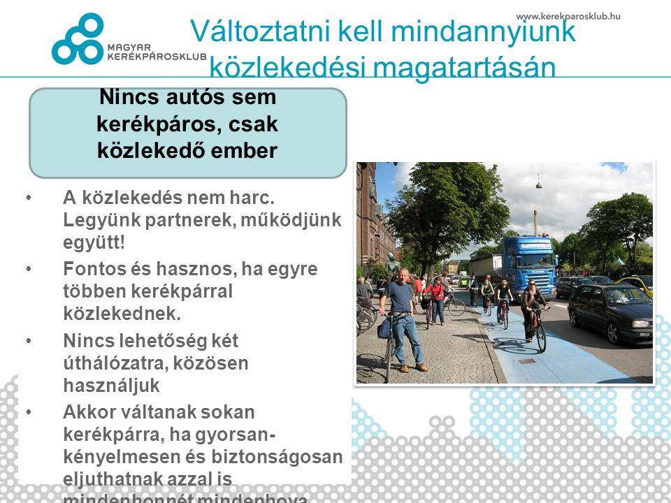 Változtatni kell mindannyiunk közlekedési magatartásán •A közlekedés nem harc.