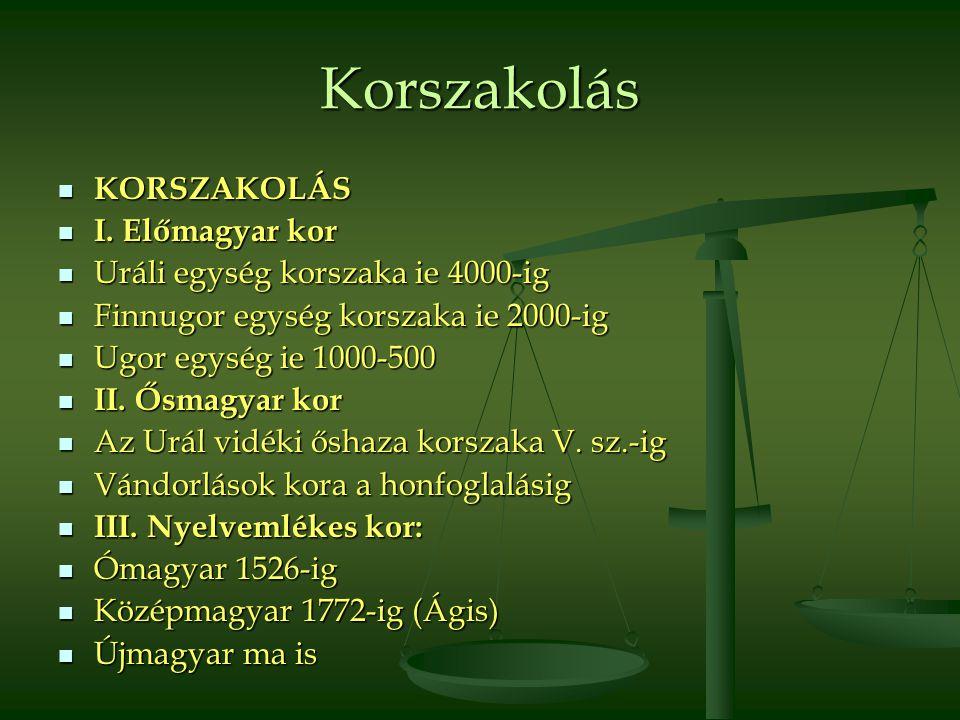 Korszakolás  KORSZAKOLÁS  I. Előmagyar kor  Uráli egység korszaka ie 4000-ig  Finnugor egység korszaka ie 2000-ig  Ugor egység ie 1000-500  II.