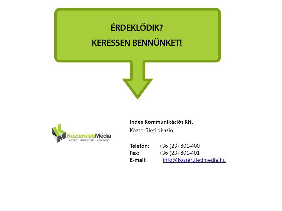 Index Kommunikációs Kft. Közterületi divízió Telefon: +36 (23) 801-400 Fax: +36 (23) 801-401 E-mail: info@kozteruletimedia.huinfo@kozteruletimedia.hu