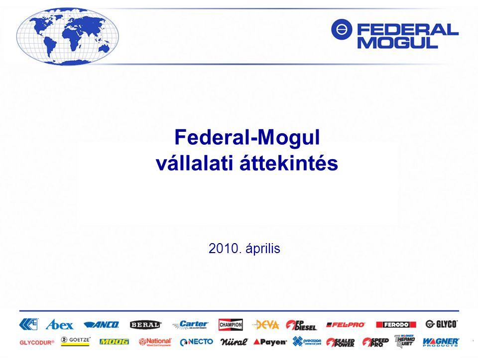 Szigorúan bizalmas 2010. április Federal-Mogul vállalati áttekintés