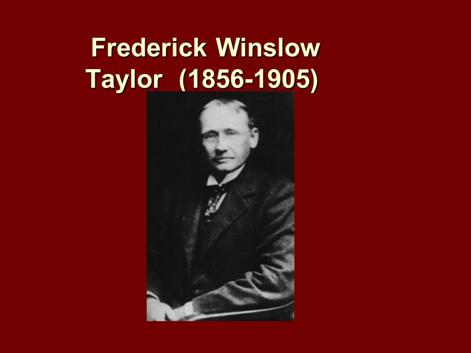 Frederick Winslow Taylor (1856-1905) Frederick Winslow Taylor (1856-1905)