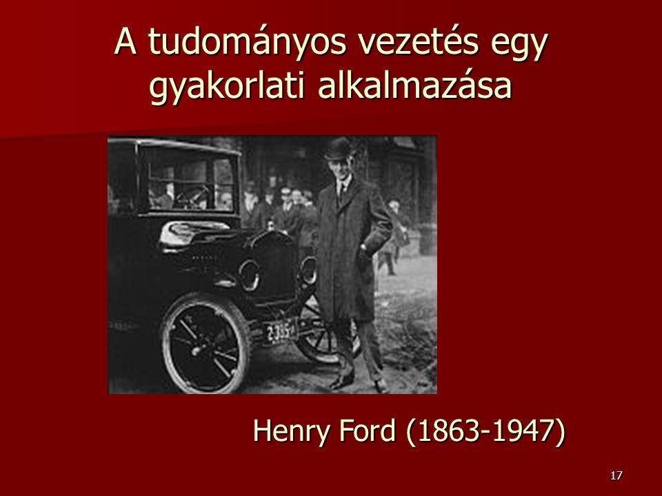 17 A tudományos vezetés egy gyakorlati alkalmazása Henry Ford (1863-1947)