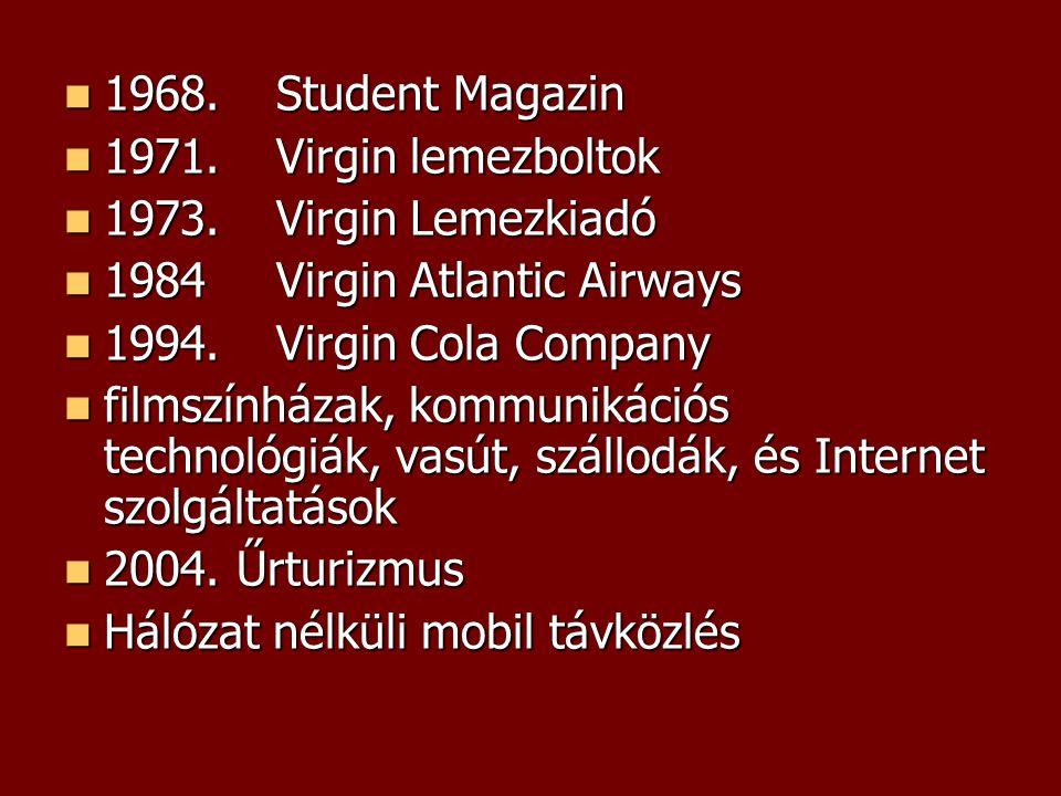  1968. Student Magazin  1971.Virgin lemezboltok  1973.Virgin Lemezkiadó  1984Virgin Atlantic Airways  1994.Virgin Cola Company  filmszínházak, k