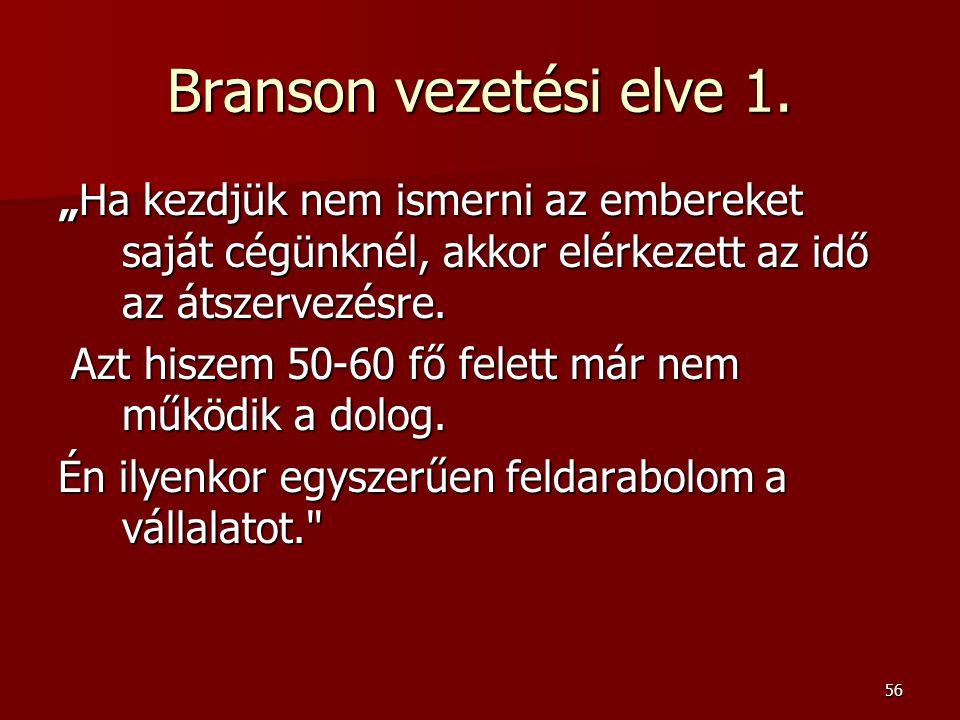"""56 Branson vezetési elve 1. """"Ha kezdjük nem ismerni az embereket saját cégünknél, akkor elérkezett az idő az átszervezésre. Azt hiszem 50-60 fő felett"""