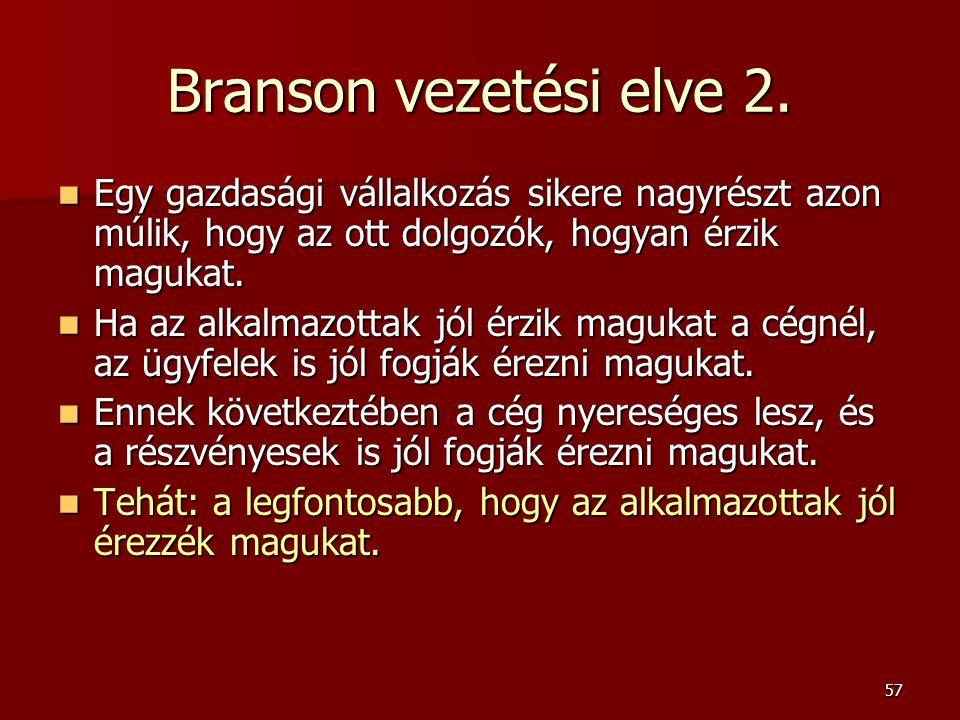 57 Branson vezetési elve 2.  Egy gazdasági vállalkozás sikere nagyrészt azon múlik, hogy az ott dolgozók, hogyan érzik magukat.  Ha az alkalmazottak
