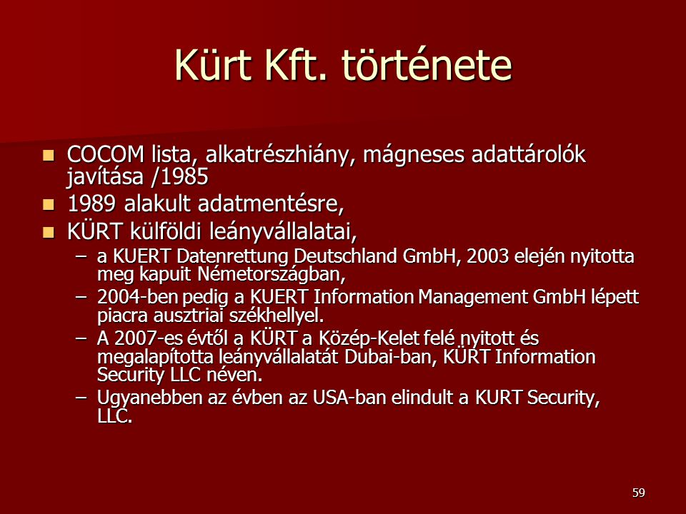 59 Kürt Kft. története  COCOM lista, alkatrészhiány, mágneses adattárolók javítása /1985  1989 alakult adatmentésre,  KÜRT külföldi leányvállalatai
