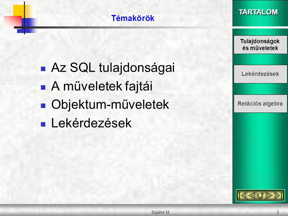 TARTALOM Szijártó M.3  SQL = Structured Query Language (= struktúrált lekérdező nyelv).