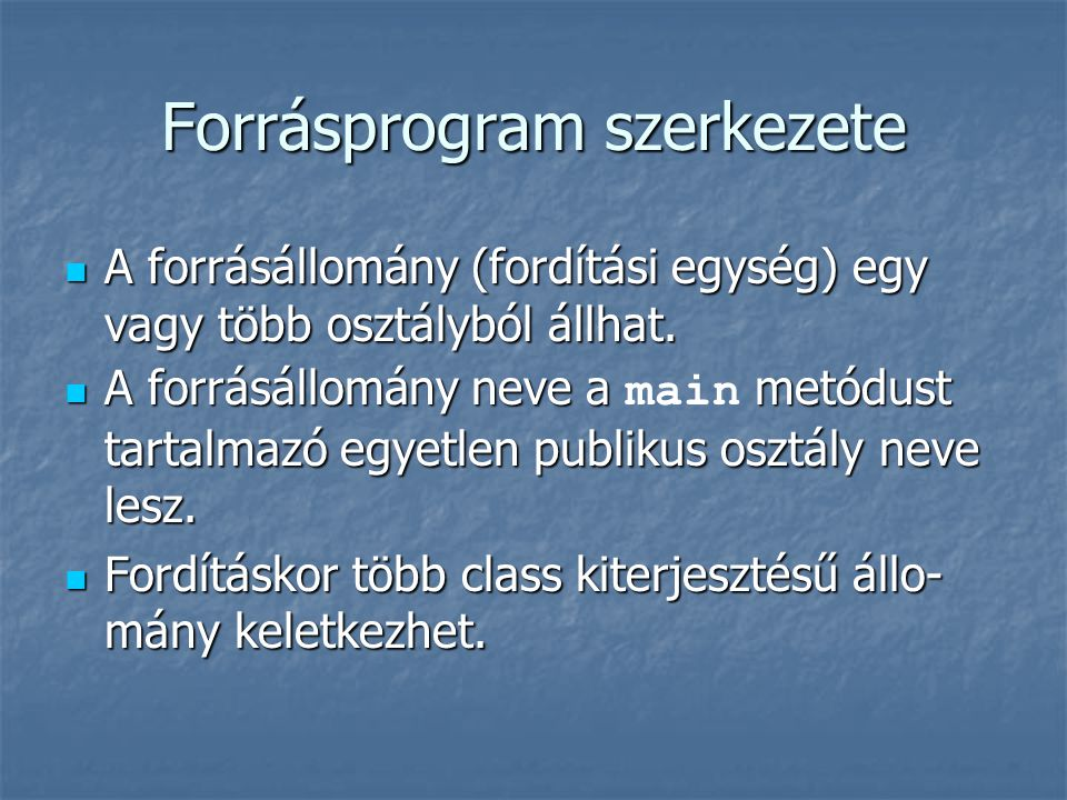 Forrásprogram szerkezete  A forrásállomány (fordítási egység) egy vagy több osztályból állhat.  A forrásállomány neve a metódust tartalmazó egyetlen