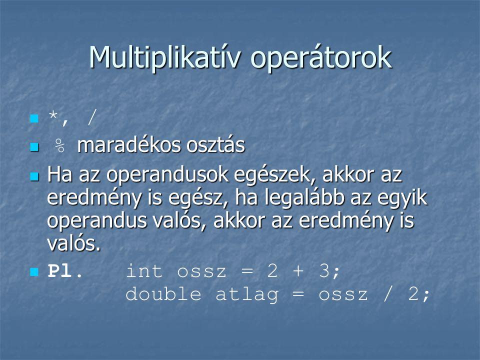 Multiplikatív operátorok   *, /  maradékos osztás  % maradékos osztás  Ha az operandusok egészek, akkor az eredmény is egész, ha legalább az egyik operandus valós, akkor az eredmény is valós.
