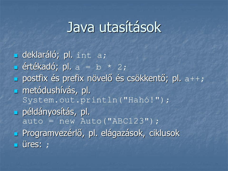 Java utasítások  deklaráló; pl.  deklaráló; pl. int a;  értékadó; pl.  értékadó; pl. a = b * 2;  postfix és prefix növelő és csökkentő; pl.  pos