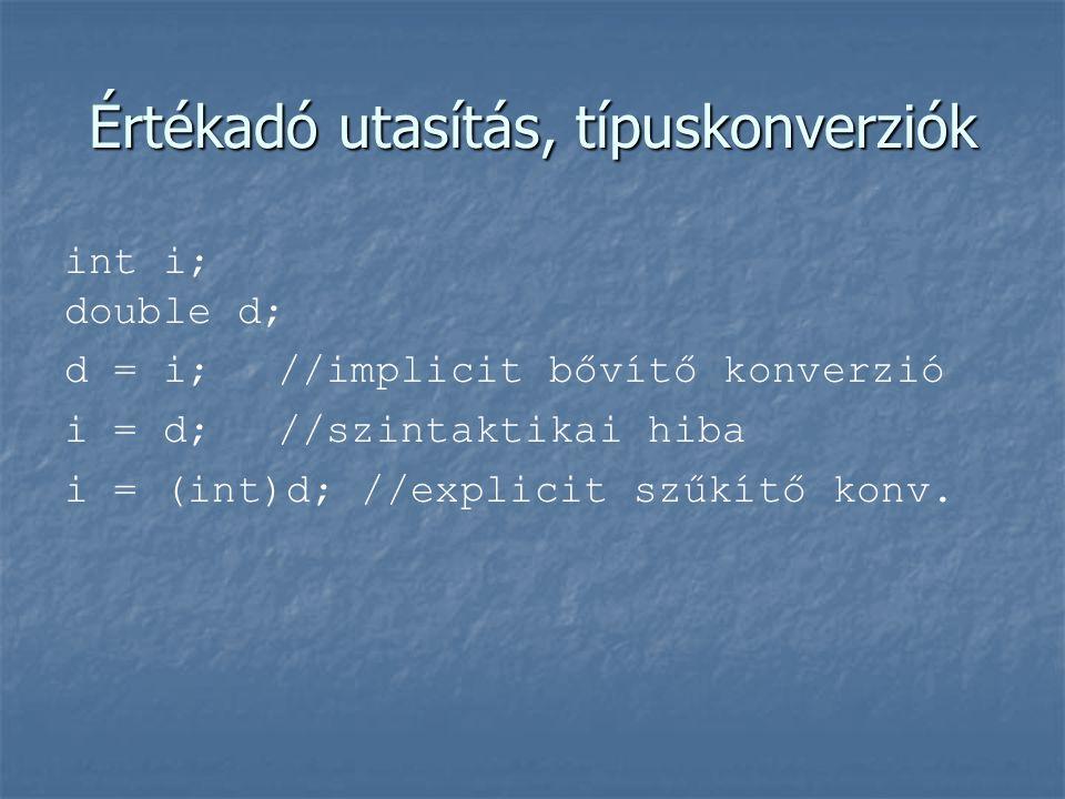 Értékadó utasítás, típuskonverziók int i; double d; d = i; //implicit bővítő konverzió i = d; //szintaktikai hiba i = (int)d; //explicit szűkítő konv.