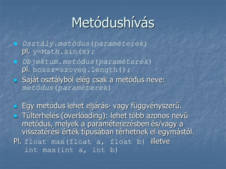 Metódushívás  pl.  Osztály.metódus(paraméterek) pl. y=Math.sin(x);  pl.  Objektum.metódus(paraméterek) pl. hossz=szoveg.length();  Saját osztályb