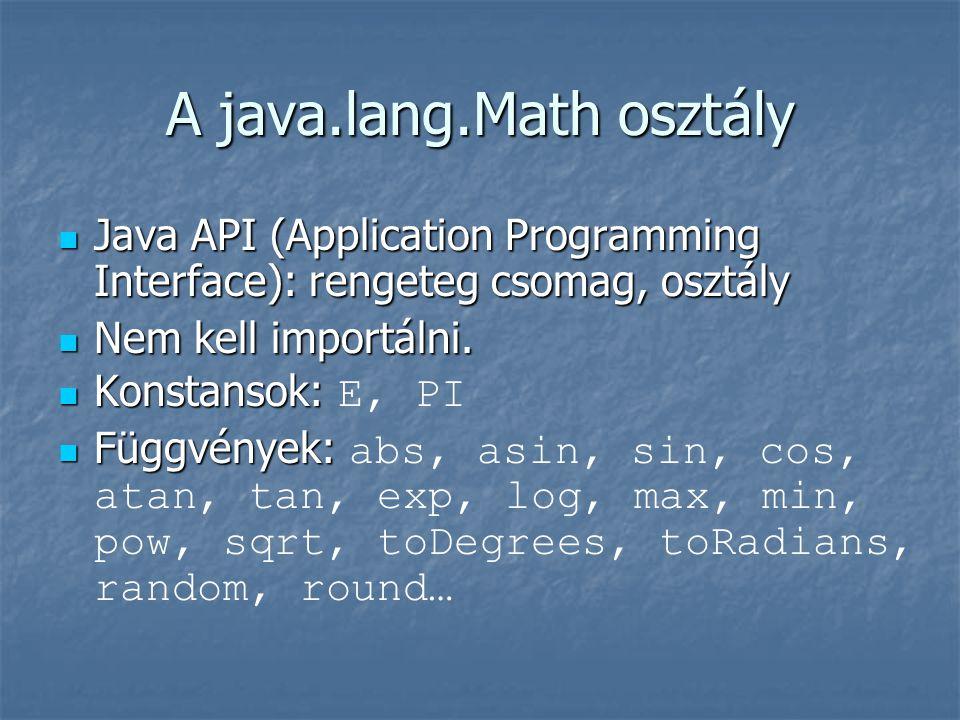 A java.lang.Math osztály  Java API (Application Programming Interface): rengeteg csomag, osztály  Nem kell importálni.  Konstansok:  Konstansok: E