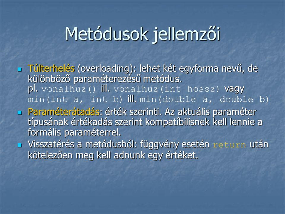 Metódusok jellemzői  Túlterhelés (overloading): lehet két egyforma nevű, de különböző paraméterezésű metódus.