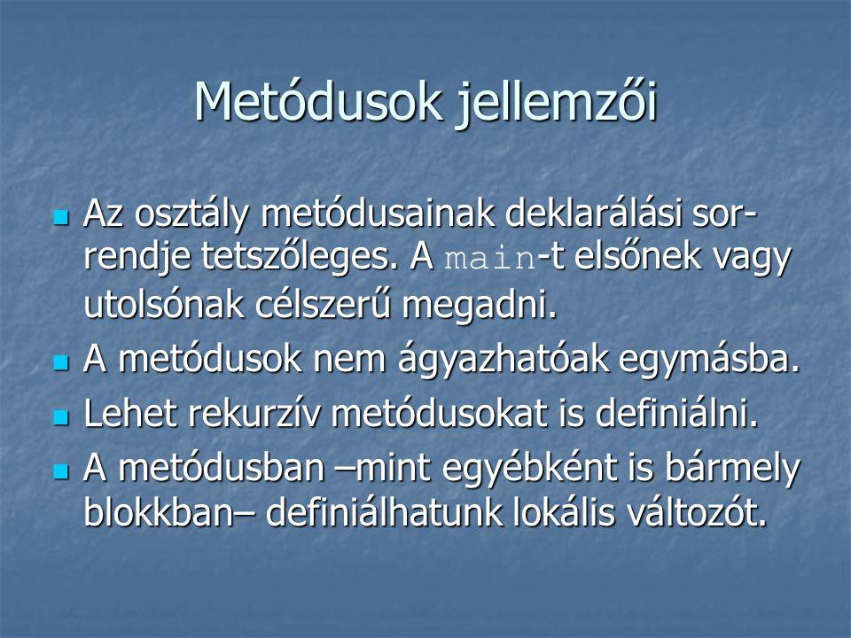Metódusok jellemzői  Az osztály metódusainak deklarálási sor- rendje tetszőleges. A -t elsőnek vagy utolsónak célszerű megadni.  Az osztály metódusa