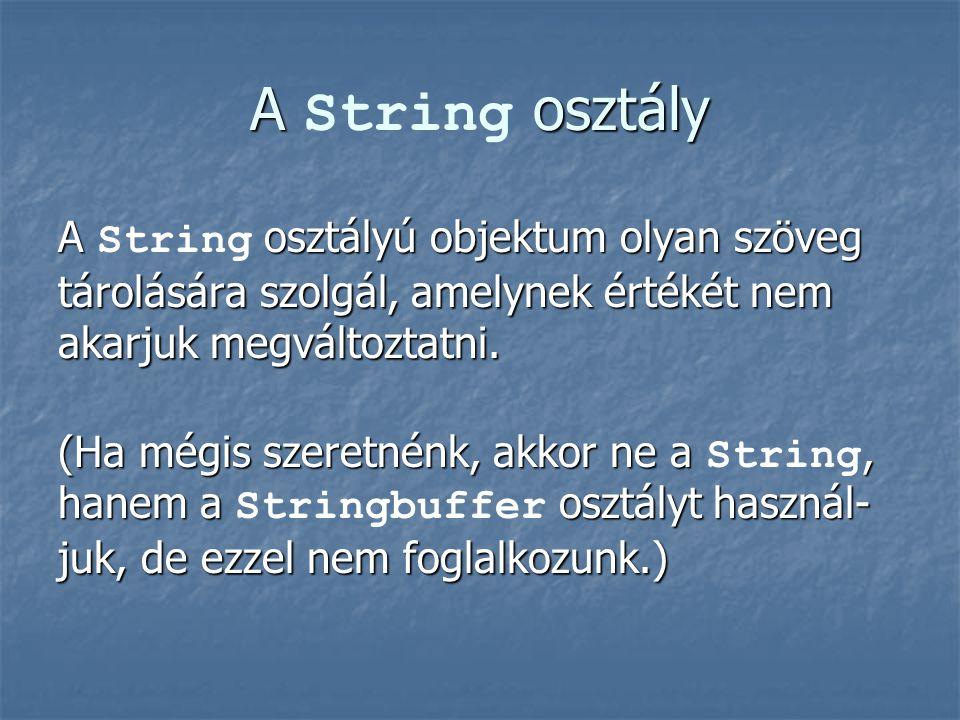 A osztály A String osztály A osztályú objektum olyan szöveg tárolására szolgál, amelynek értékét nem akarjuk megváltoztatni. A String osztályú objektu