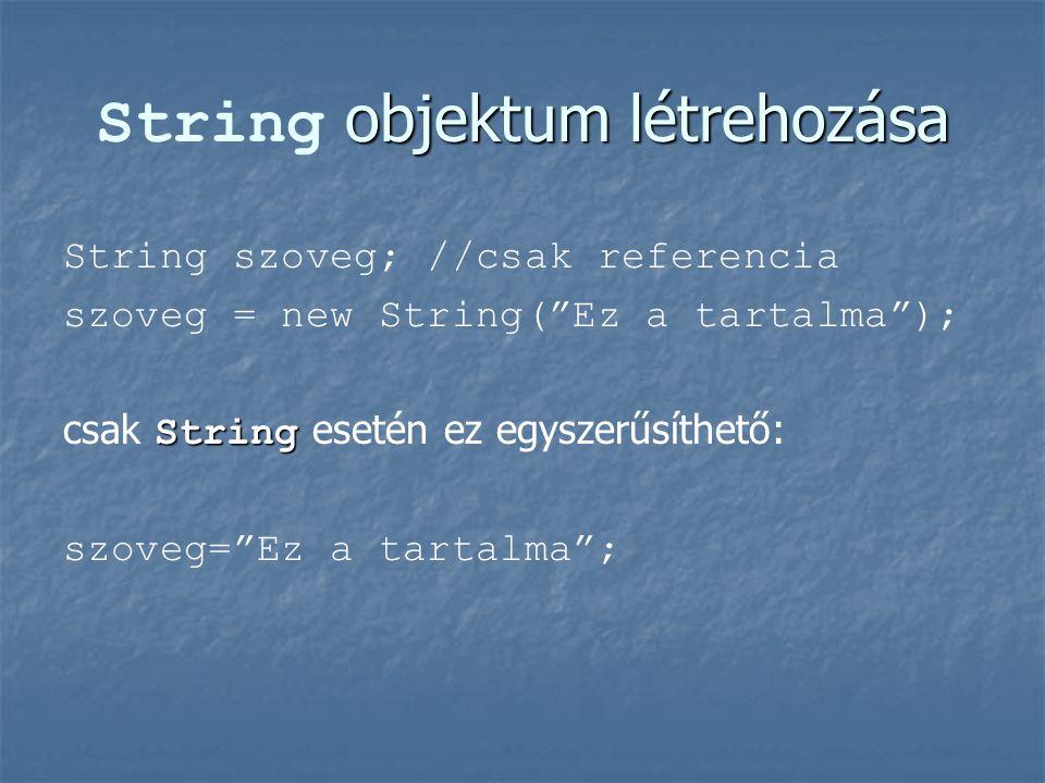 objektum létrehozása String objektum létrehozása String szoveg; //csak referencia szoveg = new String( Ez a tartalma ); String csak String esetén ez egyszerűsíthető: szoveg= Ez a tartalma ;