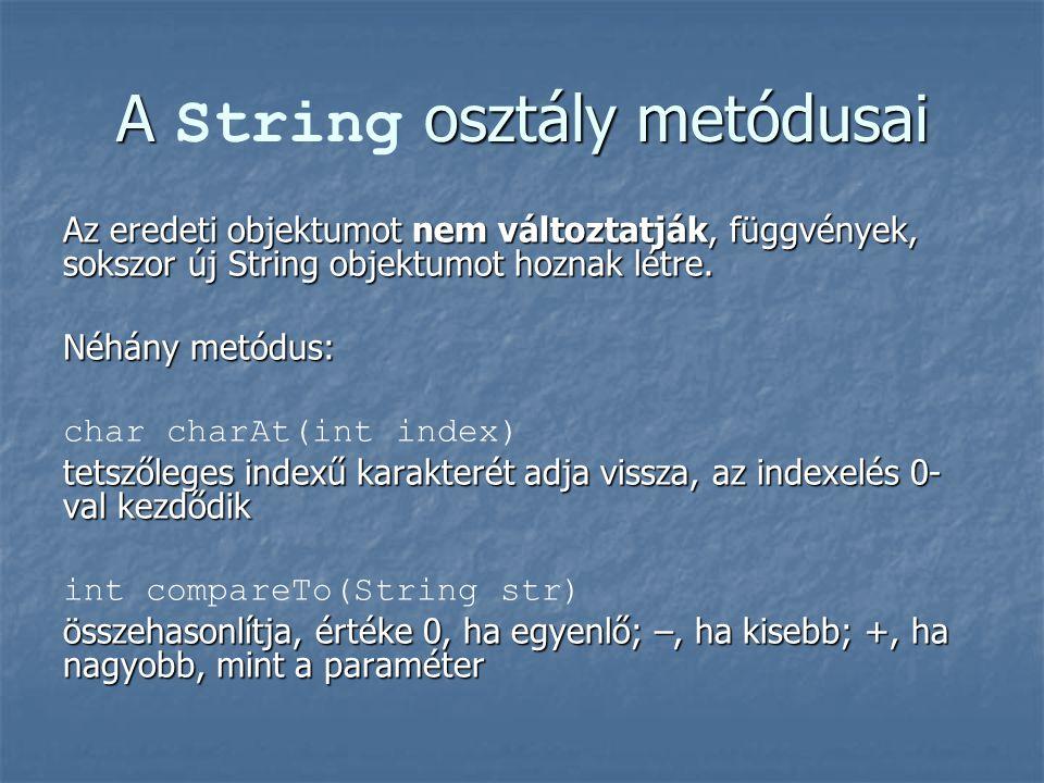 A osztály metódusai A String osztály metódusai Az eredeti objektumot nem változtatják, függvények, sokszor új String objektumot hoznak létre. Néhány m