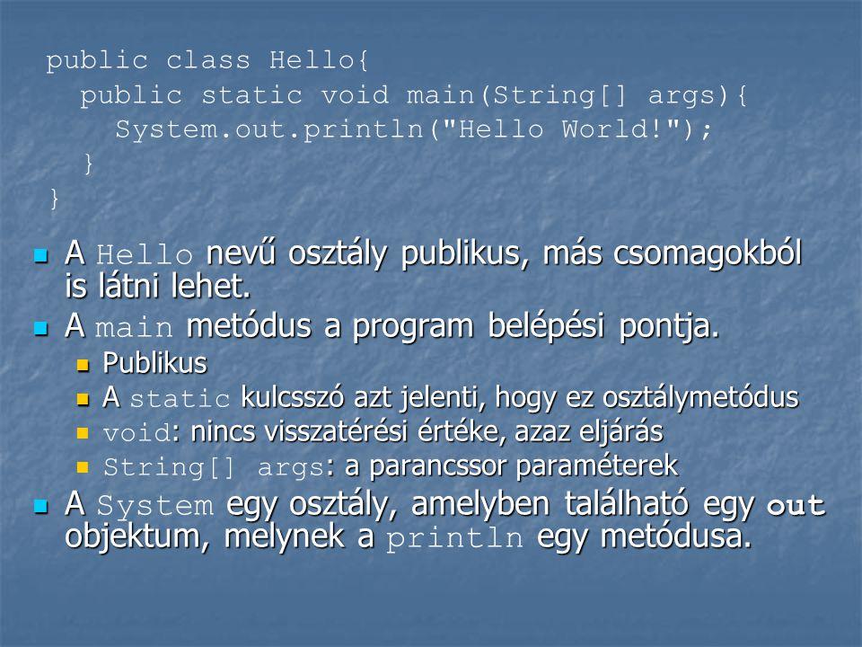  A nevű osztály publikus, más csomagokból is látni lehet.  A Hello nevű osztály publikus, más csomagokból is látni lehet.  A metódus a program belé
