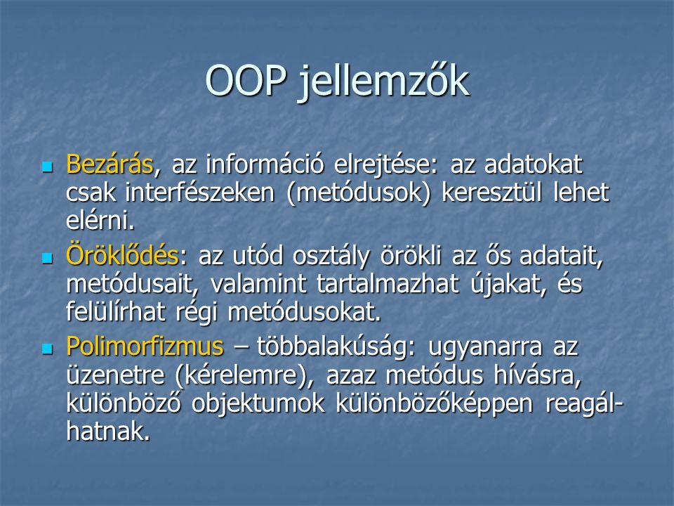 OOP jellemzők  Bezárás, az információ elrejtése: az adatokat csak interfészeken (metódusok) keresztül lehet elérni.  Öröklődés: az utód osztály örök
