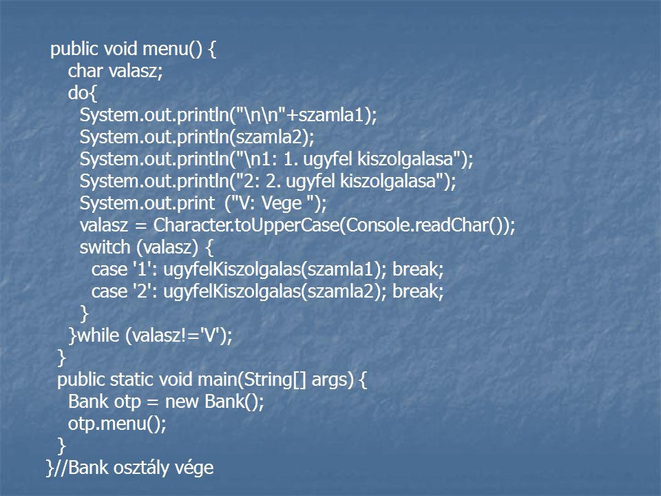 public void menu() { char valasz; do{ System.out.println(
