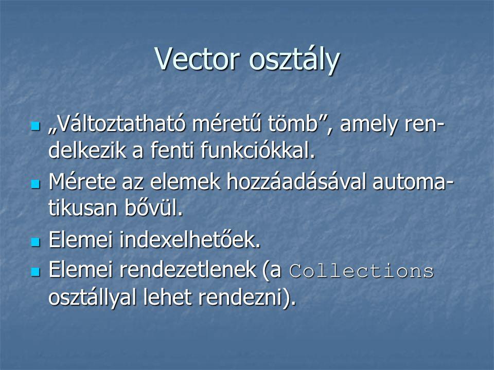 """Vector osztály  """"Változtatható méretű tömb"""", amely ren- delkezik a fenti funkciókkal.  Mérete az elemek hozzáadásával automa- tikusan bővül.  Eleme"""