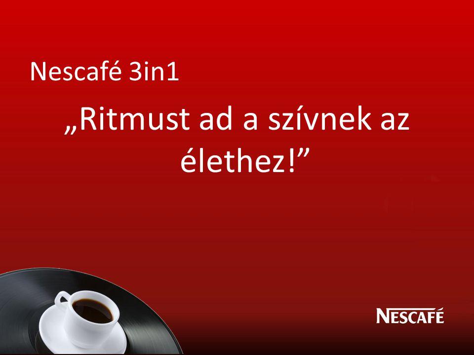 """Nescafé 3in1 """"Ritmust ad a szívnek az élethez!"""""""