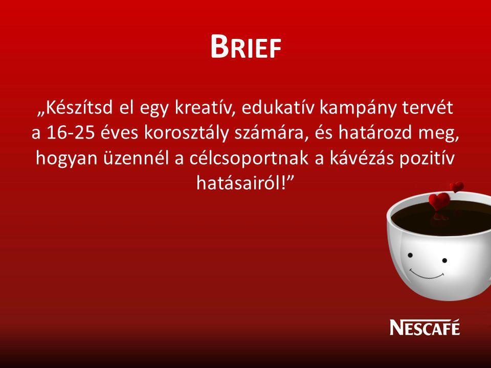 """B RIEF """"Készítsd el egy kreatív, edukatív kampány tervét a 16-25 éves korosztály számára, és határozd meg, hogyan üzennél a célcsoportnak a kávézás po"""