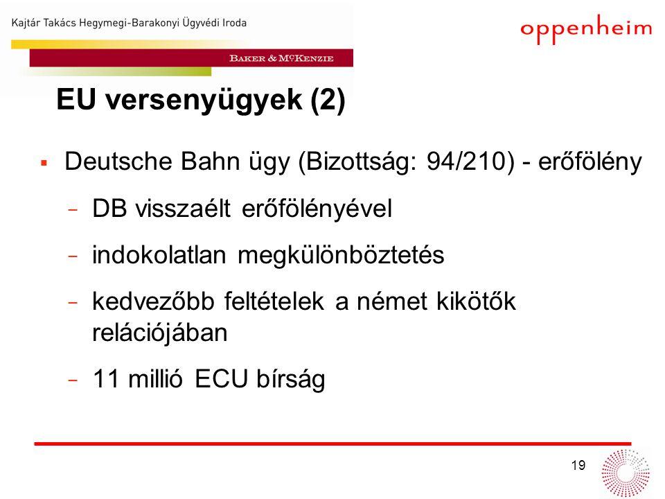 19  Deutsche Bahn ügy (Bizottság: 94/210) - erőfölény − DB visszaélt erőfölényével − indokolatlan megkülönböztetés − kedvezőbb feltételek a német kikötők relációjában − 11 millió ECU bírság EU versenyügyek (2)