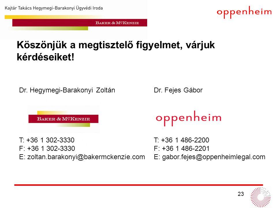23 Dr. Hegymegi-Barakonyi Zoltán T: +36 1 302-3330 F: +36 1 302-3330 E: zoltan.barakonyi@bakermckenzie.com Dr. Fejes Gábor T: +36 1 486-2200 F: +36 1