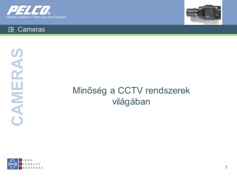 Cameras CAMERAS 1 Minőség a CCTV rendszerek világában