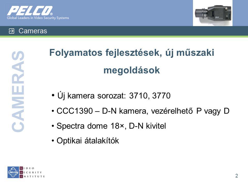 Cameras CAMERAS 2 Folyamatos fejlesztések, új műszaki megoldások • Új kamera sorozat: 3710, 3770 • CCC1390 – D-N kamera, vezérelhető P vagy D • Spectra dome 18×, D-N kivitel • Optikai átalakítók